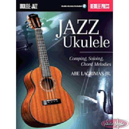 Jazz Ukulele- Comping, Soloing, Chord Melodies