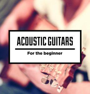 Acoustic Guitars For the Beginner